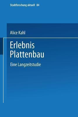 Erlebnis Plattenbau: Eine Langzeitstudie  by  Alice Kahl