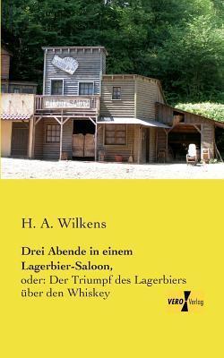 Drei Abende in Einem Lagerbier-Saloon, H a Wilkens