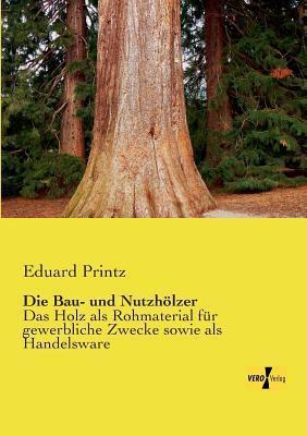 Die Bau- Und Nutzholzer Eduard Printz