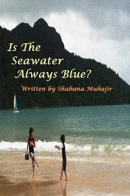 Is the Seawater Always Blue?  by  Shabana Dastageer Muhajir