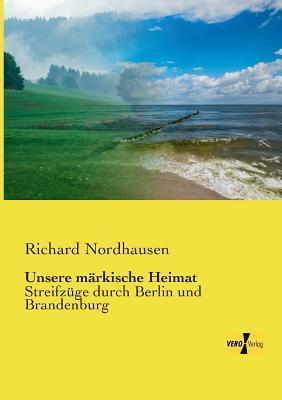 Unsere Markische Heimat  by  Richard Nordhausen
