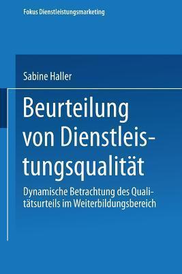 Beurteilung Von Dienstleistungsqualitat: Dynamische Betrachtung Des Qualitatsurteils Im Weiterbildungsbereich Sabine Haller