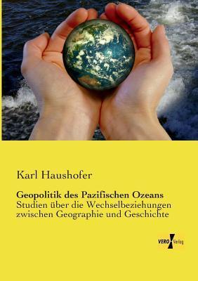Geopolitik Des Pazifischen Ozeans  by  Karl Haushofer