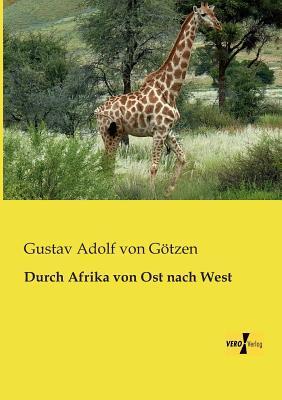 Durch Afrika Von Ost Nach West  by  Gustav Adolf Von Gotzen