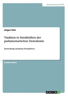 Tradition in Streitkraften Der Parlamentarischen Demokratie  by  Jurgen Dick