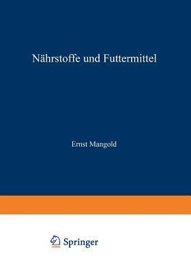 Handbuch Der Ernahrung Und Des Stoffwechsels Der Landwirtschaftlichen Nutztiere: Erster Band Nahrstoffe Und Futtermittel Ernst Mangold