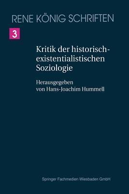 Kritik Der Historischexistenzialistischen Soziologie: Ein Beitrag Zur Begrundung Einer Objektiven Soziologie  by  René König