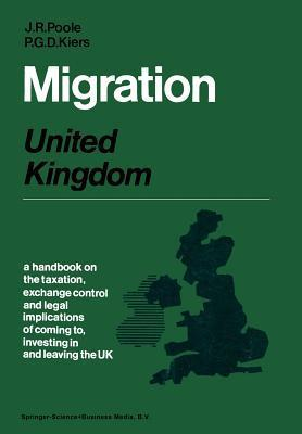 Migration: United Kingdom: A Handbook on the Taxation, Exchange Control and Legal Implications of Coming To, Investing in and Leaving the United Kingdom  by  P. Kiers