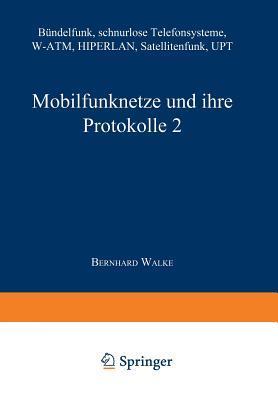 Mobilfunknetze Und Ihre Protokolle 2: Bundelfunk, Schnurlose Telefonsysteme, W-ATM, Hiperlan, Satellitenfunk, Upt  by  Bernhard Walke