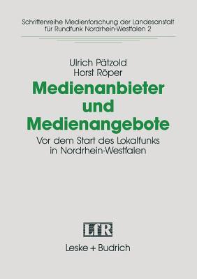 Medienanbieter Und Medienangebote: VOR Dem Start Des Lokalradios in Nordrhein-Westfalen  by  Ulrich Patzold