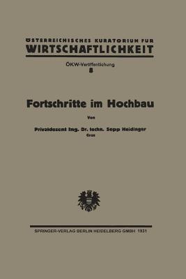 Fortschritte Im Hochbau Und Deren Anwendbarkeit Im Osterreichischen Bauwesen  by  Sepp Heidinger