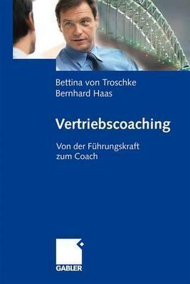 Vertriebscoaching: Von Der Fuhrungskraft Zum Coach Bettina Von Troschke