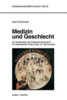 Medizin Und Geschlecht: Zur Konstruktion Der Kategorie Geschlecht Im Medizinischen Diskurs Des 19. Jahrhunderts Katrin Schmersahl