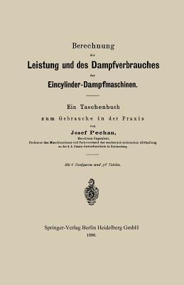 Berechnung Der Leistung Und Des Dampfverbrauches Der Eincylinder-Dampfmaschinen: Ein Taschenbuch Zum Gebrauche in Der Praxis  by  Josef Pechan