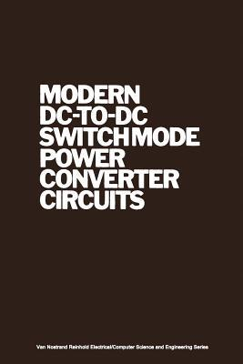 Modern DC-To-DC Switchmode Power Converter Circuits R Severns
