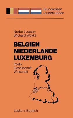 Belgien Niederlande Luxemburg: Politik Gesellschaft Wirtschaft  by  Norbert Lepszy