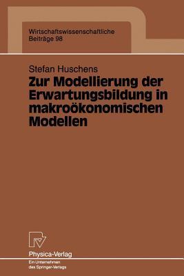 Zur Modellierung Der Erwartungsbildung in Makrookonomischen Modellen Stefan Huschens
