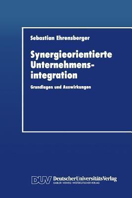 Synergieorientierte Unternehmensintegration: Grundlagen Und Auswirkungen  by  Sebastian Ehrensberger
