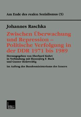Zwischen Uberwachung Und Repression Politische Verfolgung in Der Ddr 1971 Bis 1989  by  Johannes Raschka