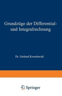 Grundzuge Der Differential- Und Integralrechnung  by  Gerhard Kowalewski