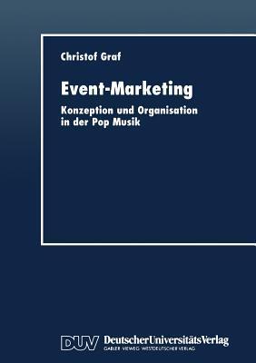 Event-Marketing: Konzeption Und Organisation in Der Pop-Musik Christof Graf