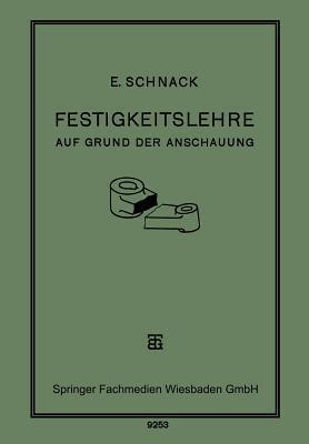 Festigkeitslehre: Auf Grund Der Anschauung Fur Den Schul- Und Selbstunterricht  by  E. Schnack