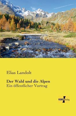 Der Wald Und Die Alpen  by  Elias Landolt