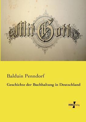 Geschichte Der Buchhaltung in Deutschland Balduin Penndorf