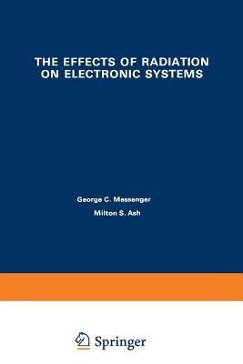 The Effects of Radiation on Electronic Systems  by  George Messenger
