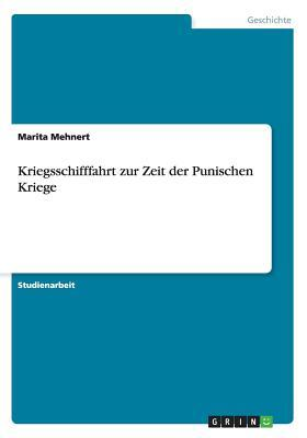 Kriegsschifffahrt Zur Zeit Der Punischen Kriege  by  Marita Mehnert
