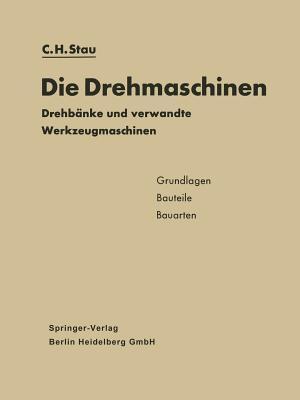Die Drehmaschinen: Drehbanke Und Verwandte Werkzeugmaschinen. Grundlagen . Bauteile . Bauarten Carl Heinz Stau