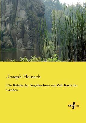 Die Reiche Der Angelsachsen Zur Zeit Karls Des Grossen  by  Joseph Heinsch