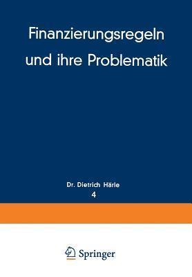 Finanzierungsregeln Und Ihre Problematik  by  Dietrich Harle