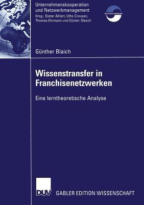 Wissenstransfer in Franchisenetzwerken: Eine Lerntheoretische Analyse Günther Blaich