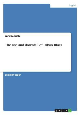 The Rise and Downfall of Urban Blues  by  Lars Nemeth