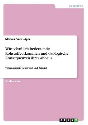 Wirtschaftlich Bedeutende Rohstoffvorkommen Und Okologische Konsequenzen Ihres Abbaus Markus Franz Jager