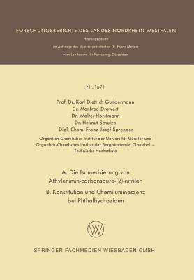 A. Die Isomerisierung Von Athylenimin-Carbonsaure-(2)-Nitrilen B. Konstitution Und Chemilumineszenz Bei Phthalhydraziden Karl Dietrich Gundermann
