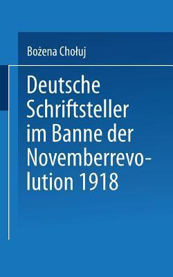 Deutsche Schriftsteller Im Banne Der Novemberrevolution 1918: Bernhard Kellermann, Lion Feuchtwanger, Ernst Toller, Erich Muhsam, Franz Jung  by  Bozena Choluj