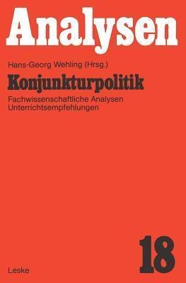 Konjunkturpolitik: Fachwissenschaftliche Analysen Und Unterrichtsempfehlung  by  Hans-Georg Wehling