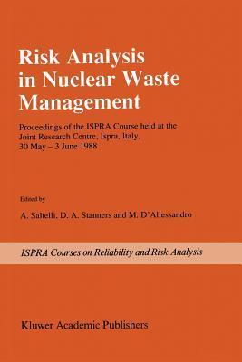 Risk Analysis in Nuclear Waste Management: Proceedings of the Ispra-Course Held at the Joint Research Centre, Ispra, Italy, 30 May - 3 June 1988  by  Andrea Saltelli