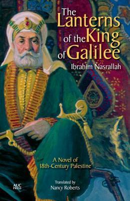 The Lanterns of the King of Galilee: A Novel of 18th-Century Palestine Ibrahim Nasrallah