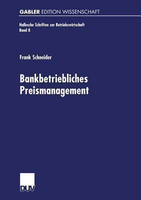 Bankbetriebliches Preismanagement  by  Frank Schneider