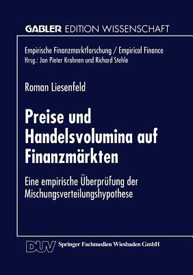 Preise Und Handelsvolumina Auf Finanzmarkten: Eine Empirische Uberprufung Der Mischungsverteilungshypothese  by  Roman Liesenfeld