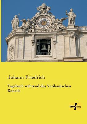 Tagebuch Wahrend Des Vatikanischen Konzils  by  Johann Friedrich