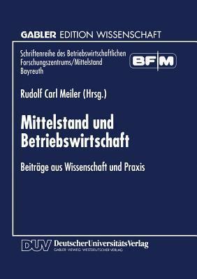 Mittelstand Und Betriebswirtschaft: Beitrage Aus Wissenschaft Und Praxis  by  Rudolf Carl Meiler