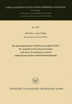 Ein Phasengetasteter Hochfrequenzgleichrichter Fur Modulierte Rauschspannungen Und Seine Anwendung in Einem Radioastronomischen Mehrkanalempfanger  by  Luzian Velden
