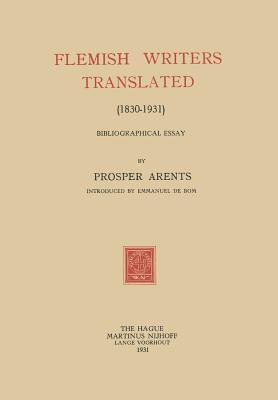 Flemish Writers Translated (1830 1931): Bibliographical Essay  by  Prosper Arents