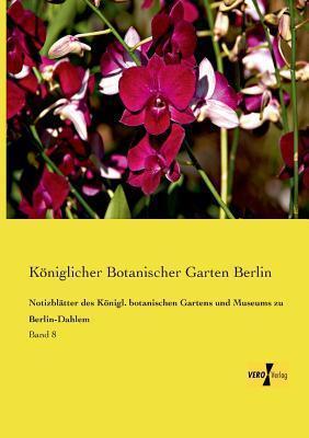 Notizblatter Des Konigl. Botanischen Gartens Und Museums Zu Berlin-Dahlem  by  Koniglicher Botanischer Garten Berlin
