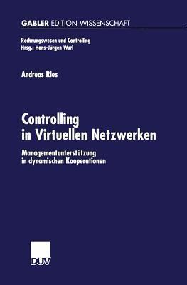 Controlling in Virtuellen Netzwerken: Managementunterstutzung in Dynamischen Kooperationen  by  Andreas Ries