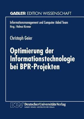 Optimierung Der Informationstechnologie Bei Bpr-Projekten Christoph Geier